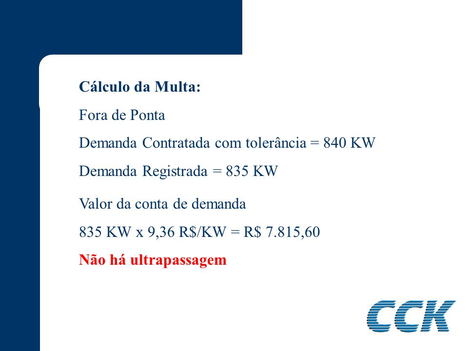 Cálculo da Multa: Fora de Ponta. Demanda Contratada com tolerância = 840 KW. Demanda Registrada = 835 KW.