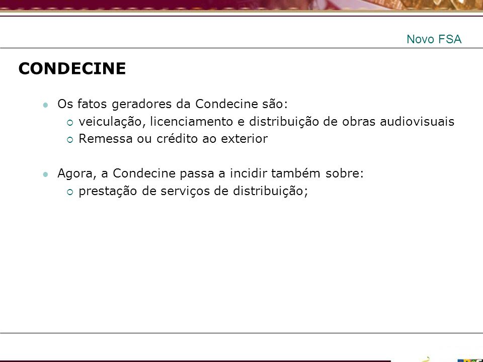 CONDECINE Novo FSA Os fatos geradores da Condecine são: