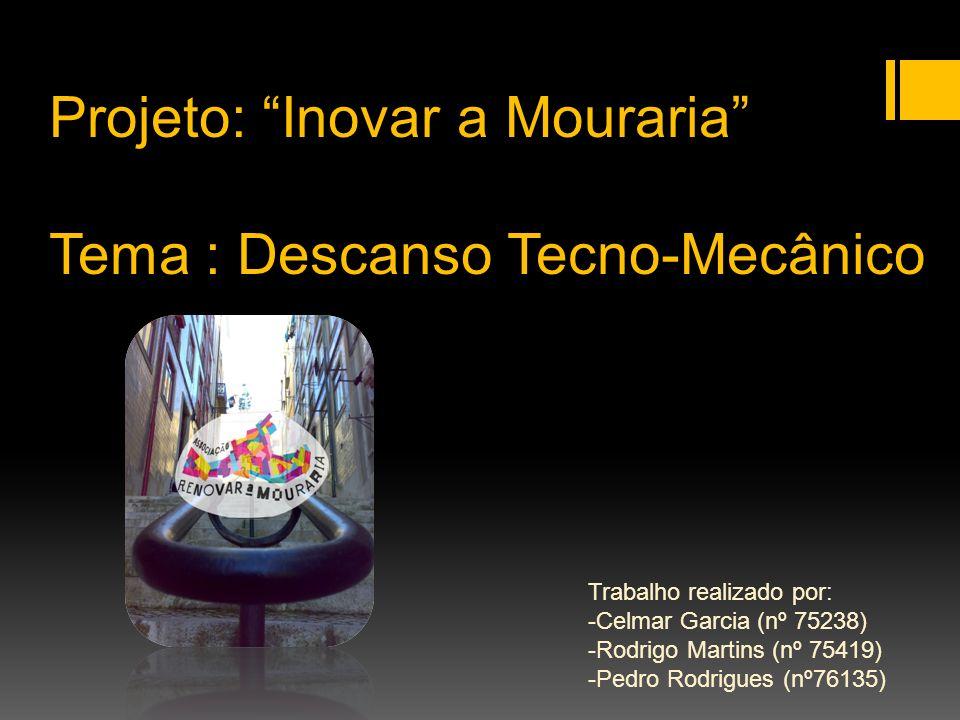 Projeto: Inovar a Mouraria Tema : Descanso Tecno-Mecânico