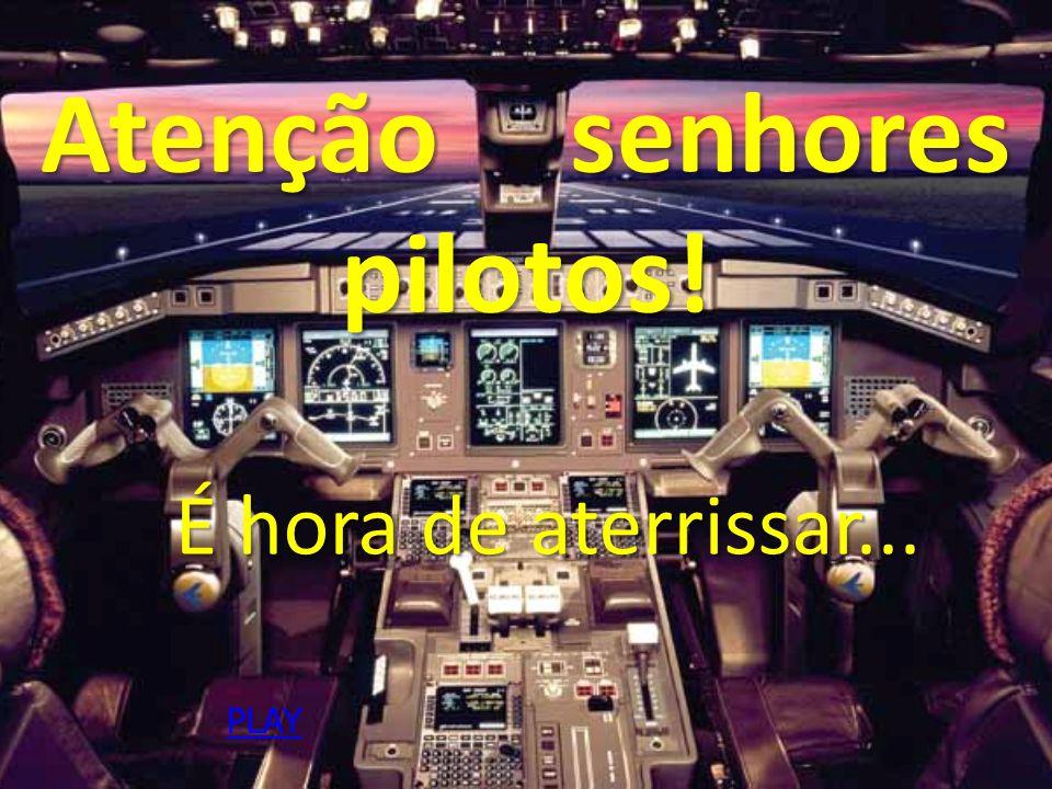 Atenção senhores pilotos!