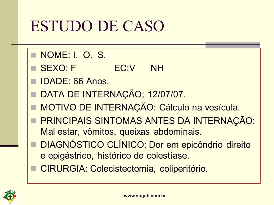 ESTUDO DE CASO NOME: I. O. S. SEXO: F EC:V NH IDADE: 66 Anos.