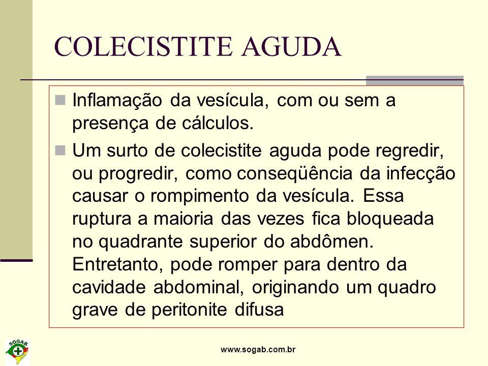 COLECISTITE AGUDA Inflamação da vesícula, com ou sem a presença de cálculos.