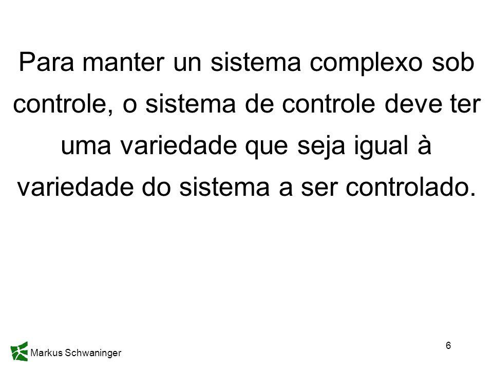 Para manter un sistema complexo sob controle, o sistema de controle deve ter uma variedade que seja igual à variedade do sistema a ser controlado.