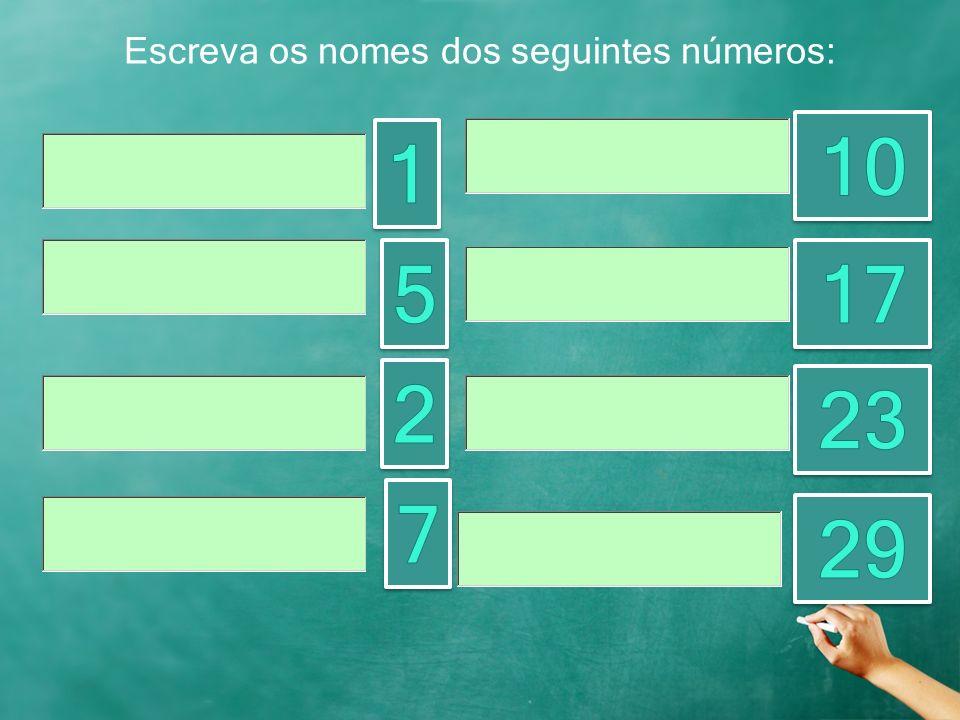 Escreva os nomes dos seguintes números: