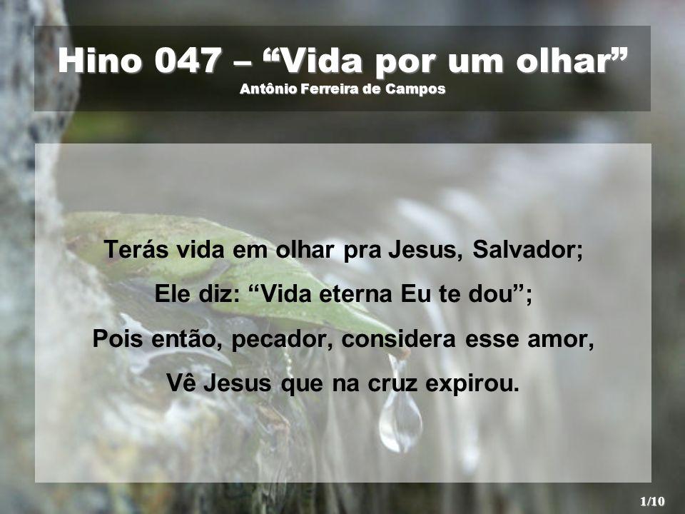Hino 047 – Vida por um olhar Antônio Ferreira de Campos