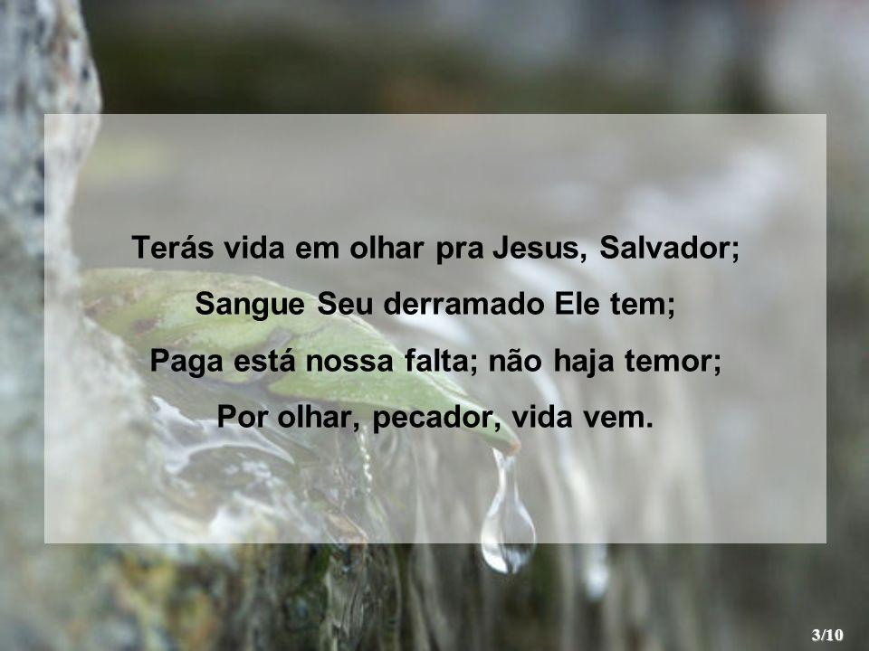Terás vida em olhar pra Jesus, Salvador; Sangue Seu derramado Ele tem;