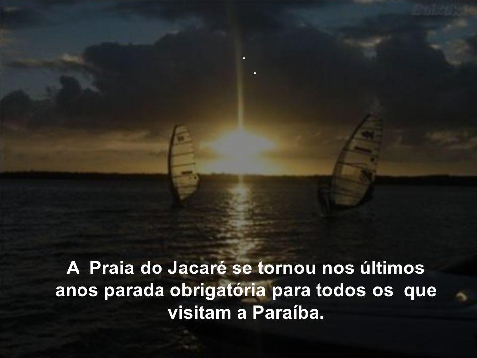 . . A Praia do Jacaré se tornou nos últimos anos parada obrigatória para todos os que visitam a Paraíba.