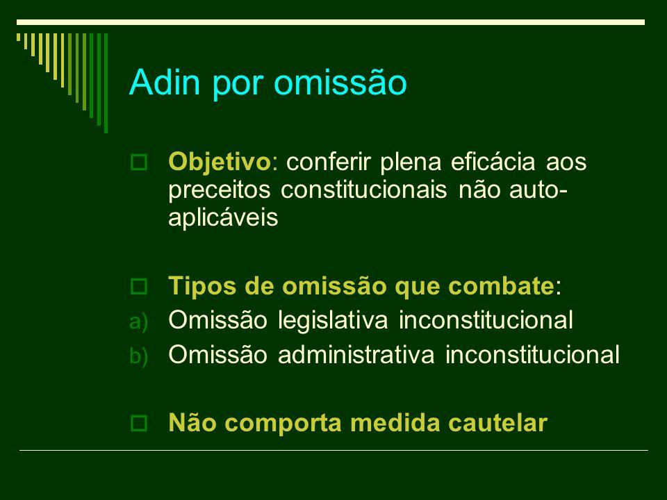 Adin por omissão Objetivo: conferir plena eficácia aos preceitos constitucionais não auto-aplicáveis.