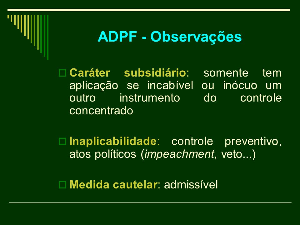 ADPF - Observações Caráter subsidiário: somente tem aplicação se incabível ou inócuo um outro instrumento do controle concentrado.