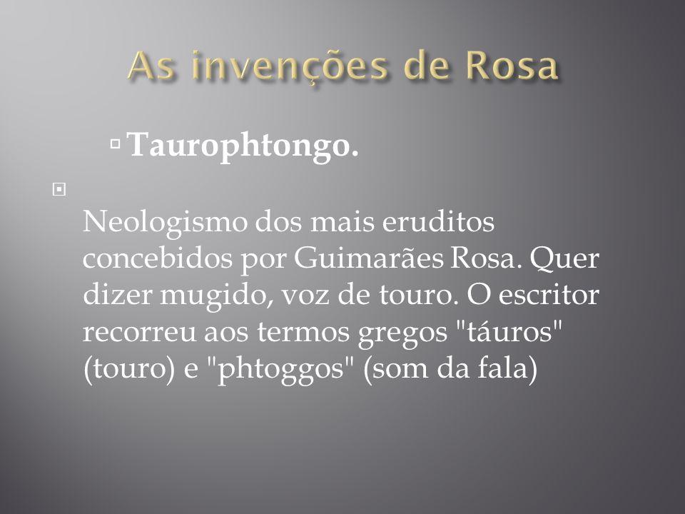As invenções de Rosa Taurophtongo.