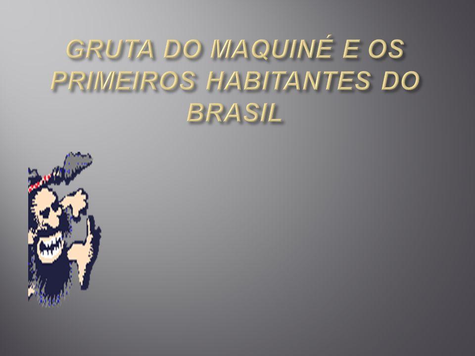 GRUTA DO MAQUINÉ E OS PRIMEIROS HABITANTES DO BRASIL