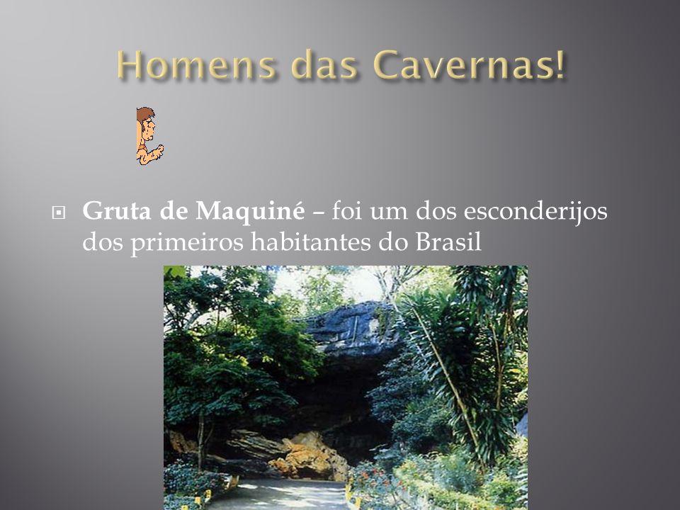 Homens das Cavernas! Gruta de Maquiné – foi um dos esconderijos dos primeiros habitantes do Brasil