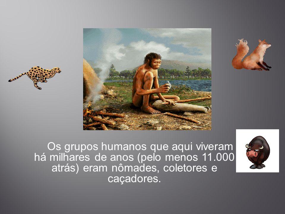 Os grupos humanos que aqui viveram há milhares de anos (pelo menos 11