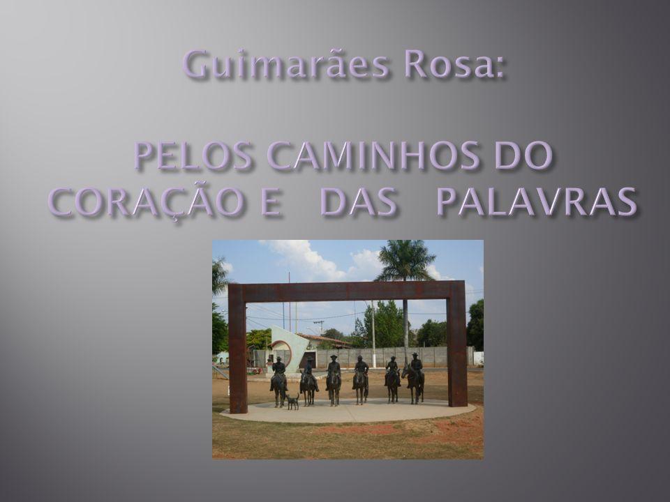 Guimarães Rosa: PELOS CAMINHOS DO CORAÇÃO E DAS PALAVRAS