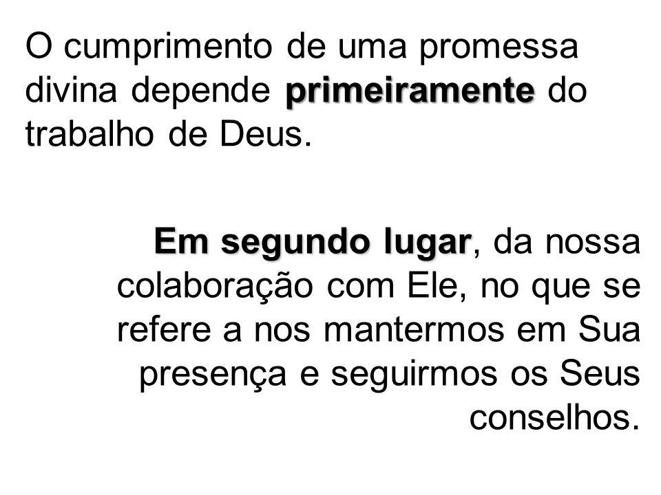 O cumprimento de uma promessa divina depende primeiramente do trabalho de Deus.