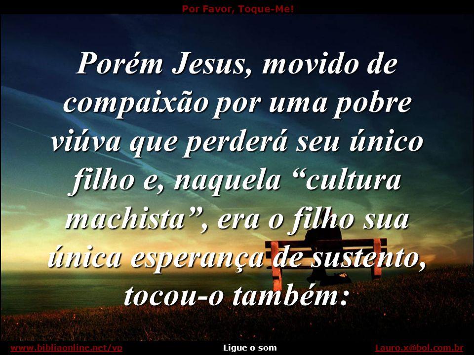 Porém Jesus, movido de compaixão por uma pobre