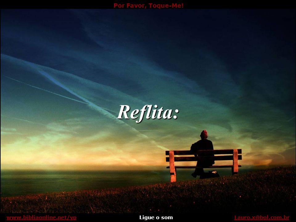 Reflita: www.bibliaonline.net/vp Lauro.x@bol.com.br