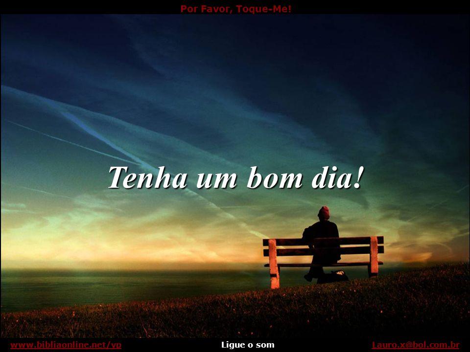 Tenha um bom dia! www.bibliaonline.net/vp Lauro.x@bol.com.br