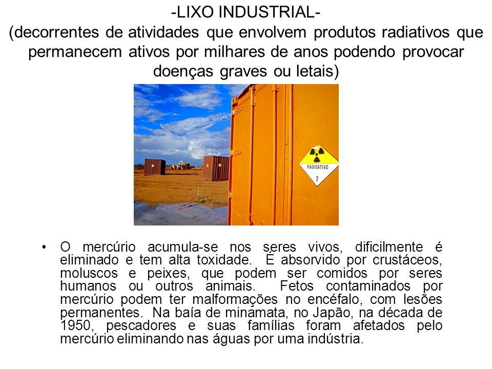 -LIXO INDUSTRIAL- (decorrentes de atividades que envolvem produtos radiativos que permanecem ativos por milhares de anos podendo provocar doenças graves ou letais)