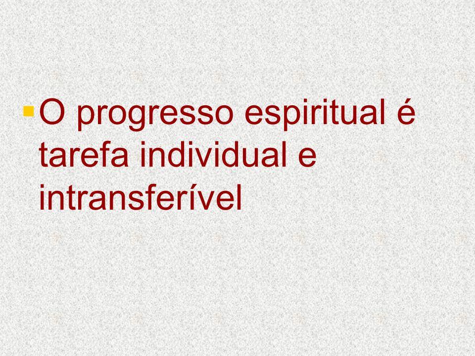 O progresso espiritual é tarefa individual e intransferível