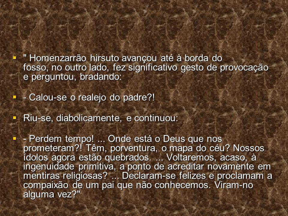 Homenzarrão hirsuto avançou até à borda do fosso, no outro lado, fez significativo gesto de provocação e perguntou, bradando: