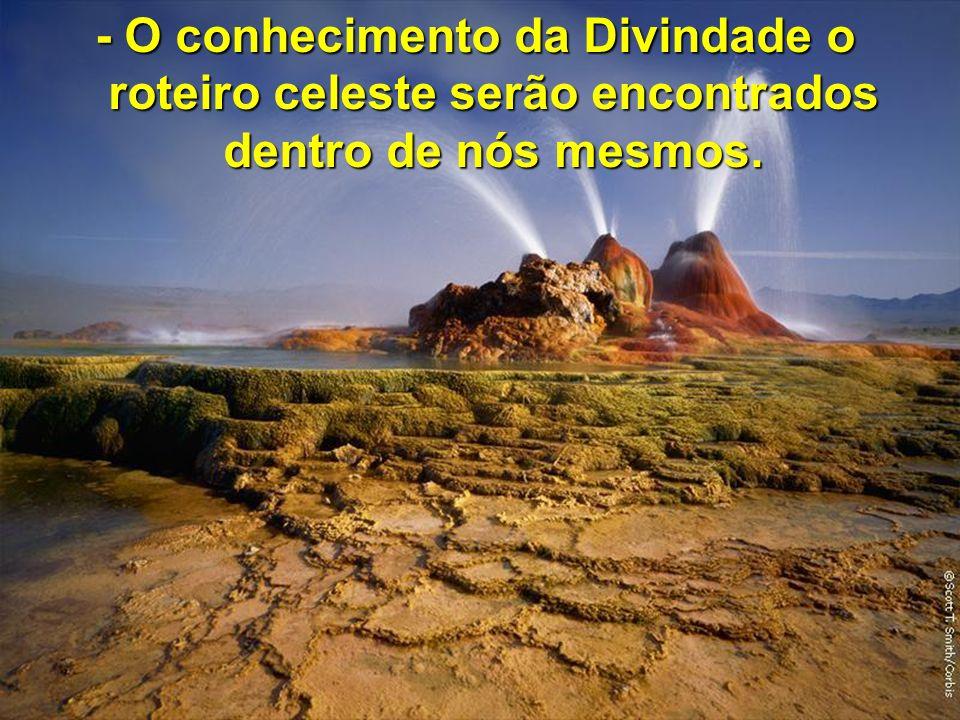 - O conhecimento da Divindade o roteiro celeste serão encontrados dentro de nós mesmos.