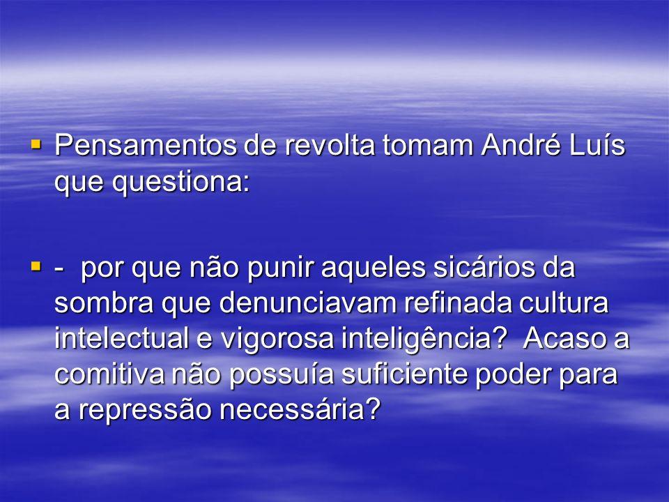 Pensamentos de revolta tomam André Luís que questiona: