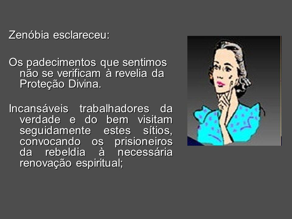 Zenóbia esclareceu: Os padecimentos que sentimos não se verificam à revelia da Proteção Divina.