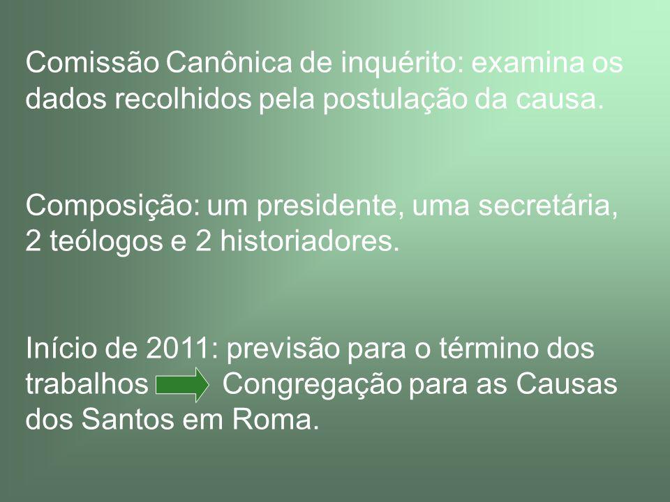 Comissão Canônica de inquérito: examina os dados recolhidos pela postulação da causa.