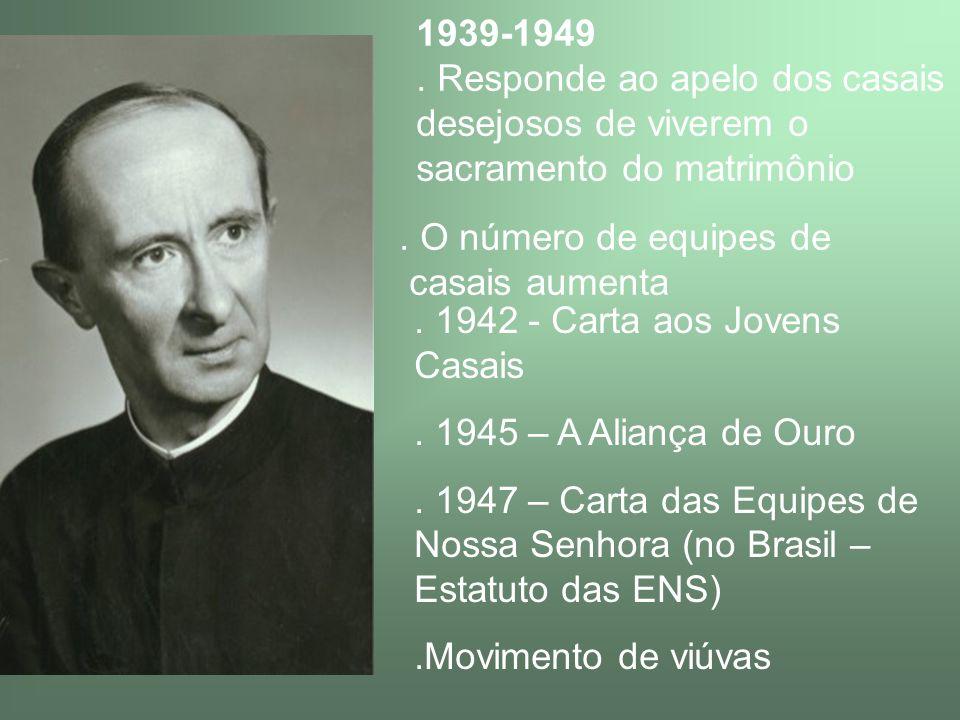 1939-1949 . Responde ao apelo dos casais desejosos de viverem o sacramento do matrimônio