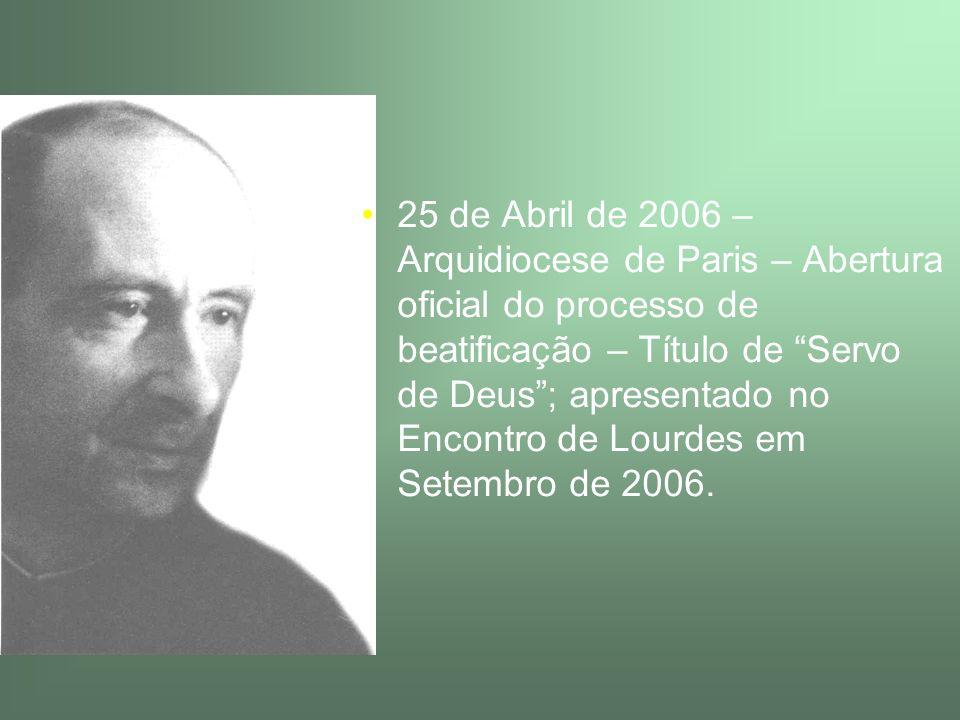 25 de Abril de 2006 – Arquidiocese de Paris – Abertura oficial do processo de beatificação – Título de Servo de Deus ; apresentado no Encontro de Lourdes em Setembro de 2006.