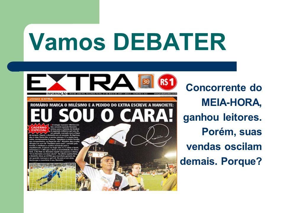 Vamos DEBATER Concorrente do MEIA-HORA, ganhou leitores. Porém, suas vendas oscilam demais. Porque