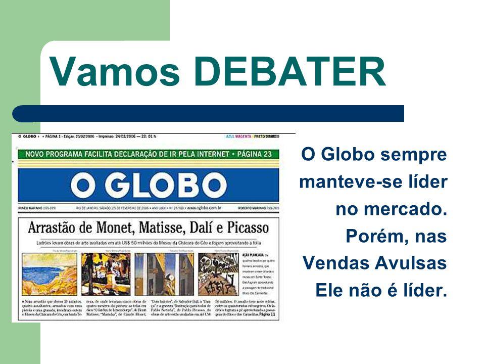 Vamos DEBATER O Globo sempre manteve-se líder no mercado.
