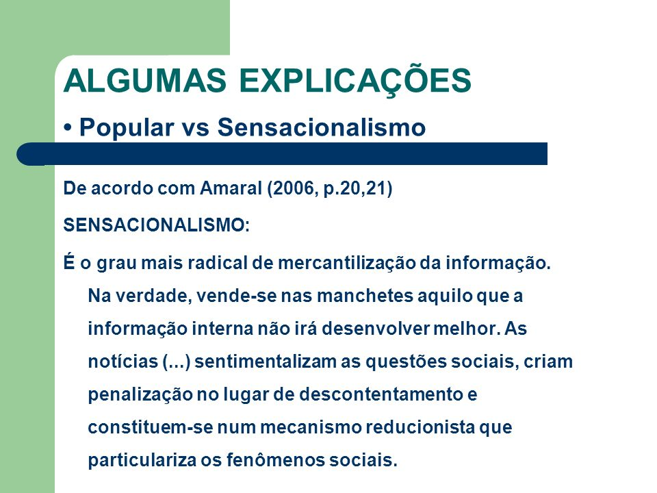 ALGUMAS EXPLICAÇÕES • Popular vs Sensacionalismo