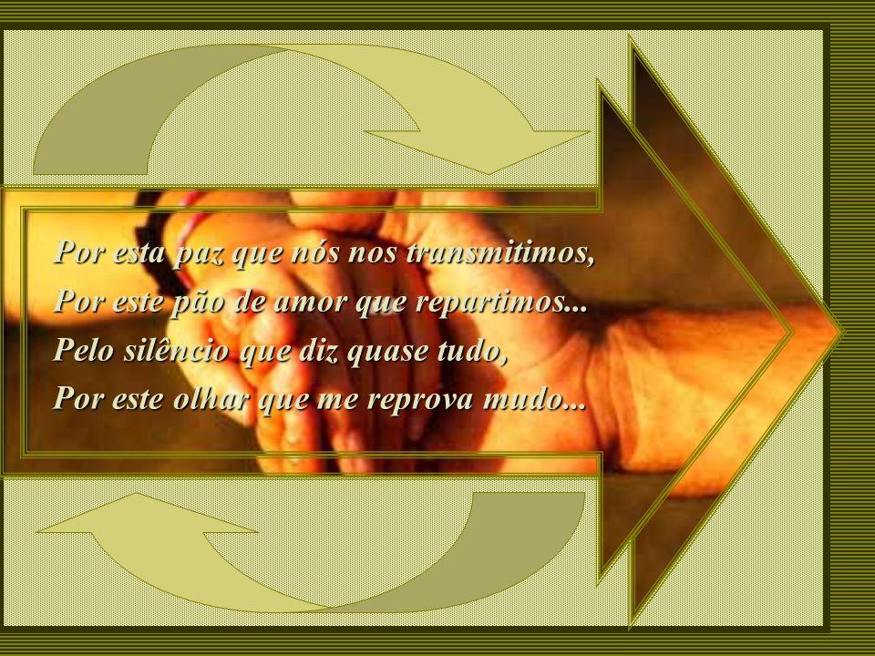 Por esta paz que nós nos transmitimos,