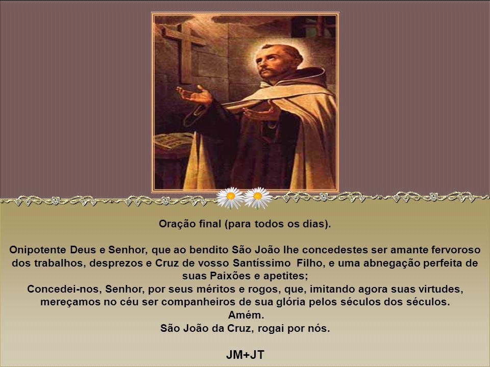 Amém. São João da Cruz, rogai por nós.