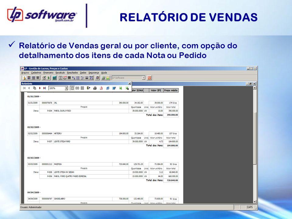 RELATÓRIO DE VENDAS Relatório de Vendas geral ou por cliente, com opção do detalhamento dos itens de cada Nota ou Pedido.