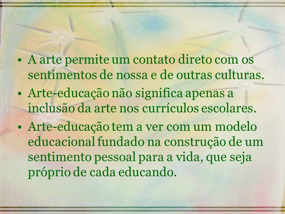 A arte permite um contato direto com os sentimentos de nossa e de outras culturas.