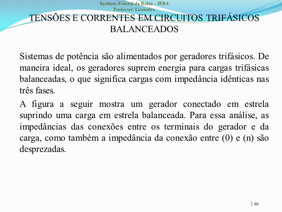 TENSÕES E CORRENTES EM CIRCUITOS TRIFÁSICOS BALANCEADOS Sistemas de potência são alimentados por geradores trifásicos.