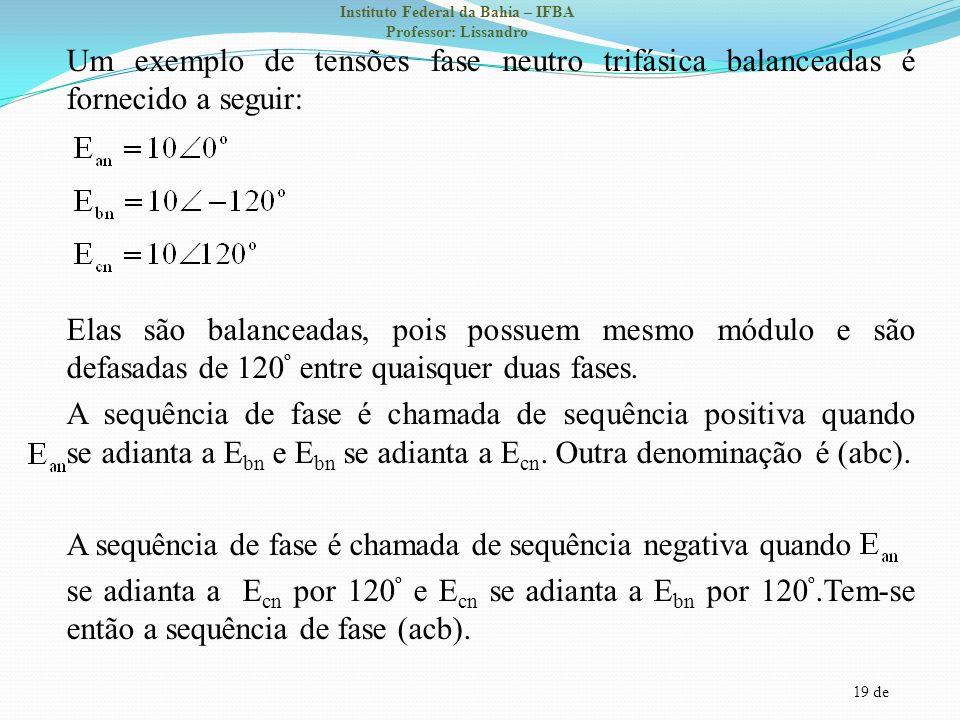 Um exemplo de tensões fase neutro trifásica balanceadas é fornecido a seguir: Elas são balanceadas, pois possuem mesmo módulo e são defasadas de 120º entre quaisquer duas fases.