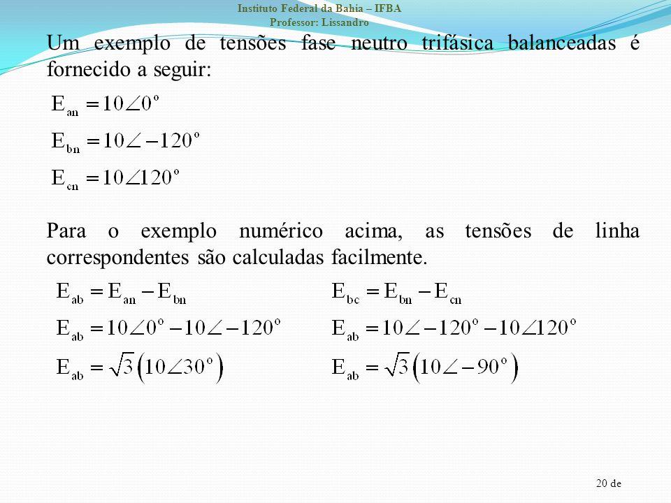 Um exemplo de tensões fase neutro trifásica balanceadas é fornecido a seguir: Para o exemplo numérico acima, as tensões de linha correspondentes são calculadas facilmente.