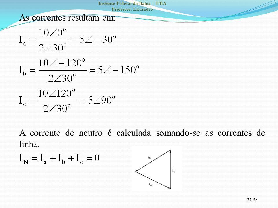 As correntes resultam em: A corrente de neutro é calculada somando-se as correntes de linha.