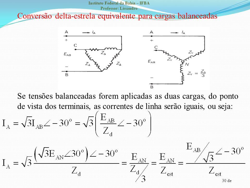 Conversão delta-estrela equivalente para cargas balanceadas Se tensões balanceadas forem aplicadas as duas cargas, do ponto de vista dos terminais, as correntes de linha serão iguais, ou seja: