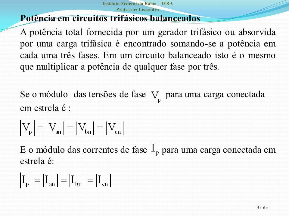Potência em circuitos trifásicos balanceados A potência total fornecida por um gerador trifásico ou absorvida por uma carga trifásica é encontrado somando-se a potência em cada uma três fases.
