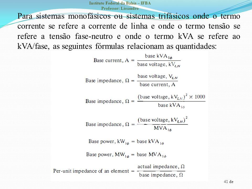 Para sistemas monofásicos ou sistemas trifásicos onde o termo corrente se refere a corrente de linha e onde o termo tensão se refere a tensão fase-neutro e onde o termo kVA se refere ao kVA/fase, as seguintes fórmulas relacionam as quantidades: