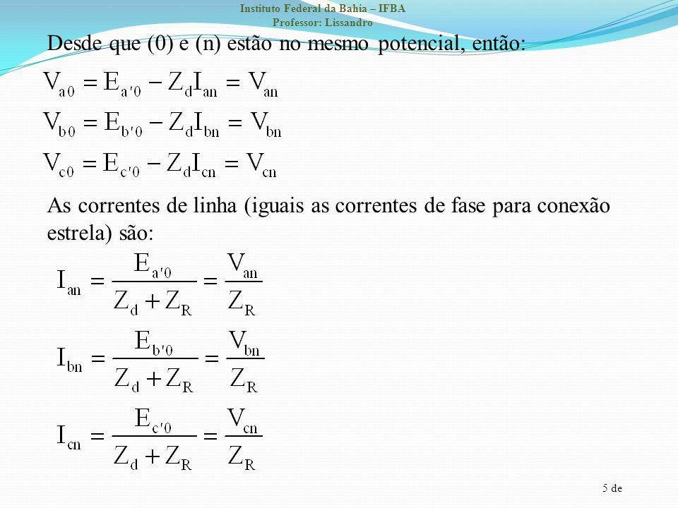 Desde que (0) e (n) estão no mesmo potencial, então: As correntes de linha (iguais as correntes de fase para conexão estrela) são:
