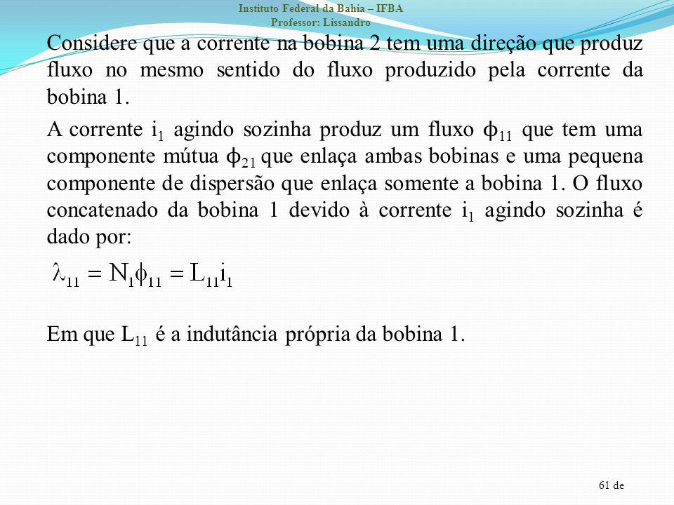 Considere que a corrente na bobina 2 tem uma direção que produz fluxo no mesmo sentido do fluxo produzido pela corrente da bobina 1.