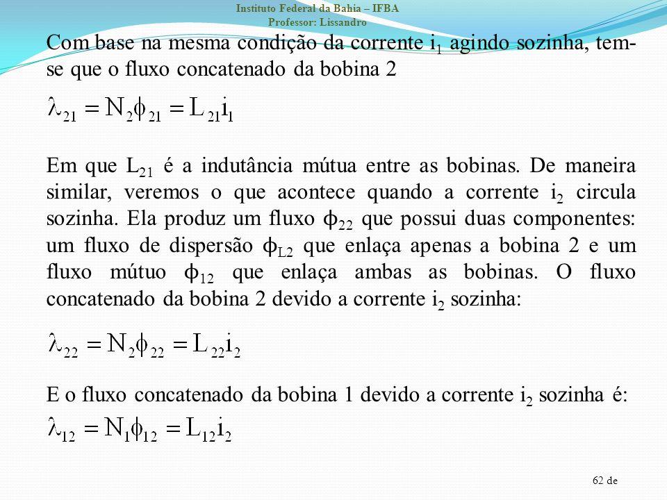 Com base na mesma condição da corrente i1 agindo sozinha, tem-se que o fluxo concatenado da bobina 2 Em que L21 é a indutância mútua entre as bobinas.