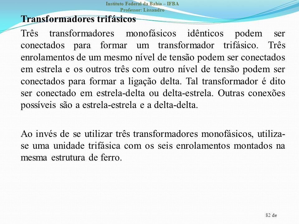 Transformadores trifásicos Três transformadores monofásicos idênticos podem ser conectados para formar um transformador trifásico.