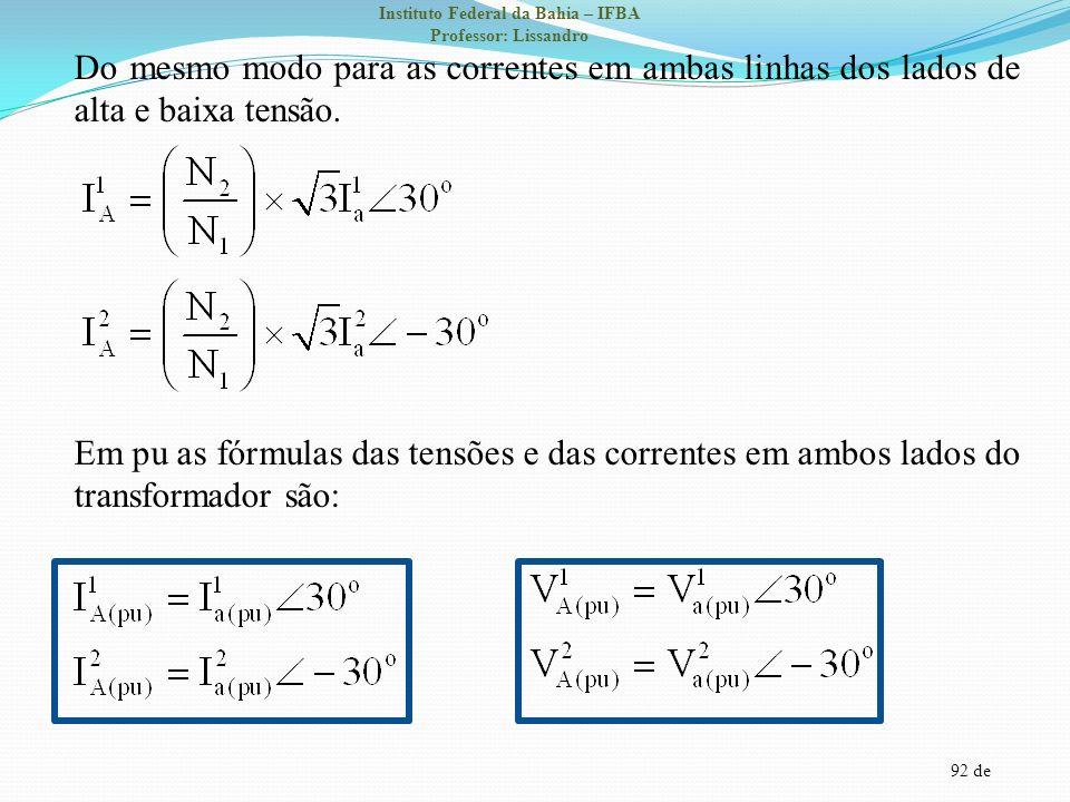 Do mesmo modo para as correntes em ambas linhas dos lados de alta e baixa tensão.
